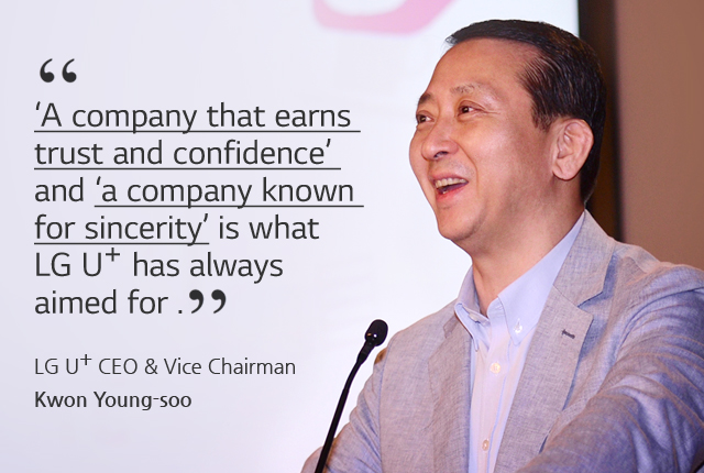 'A company that earns trust and confidence' and 'a company known for sincerity' is what LG Uplus has always aimed for. LG Uplus CEO & Vice Chairman Kwon Young-soo
